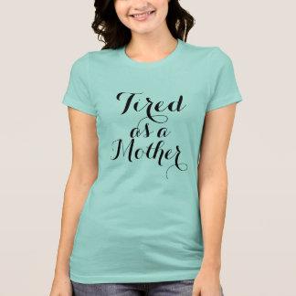 Fatigué comme chemise de mère t-shirt
