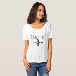 """Femme de T-shirt """"bien, mais premier café """""""