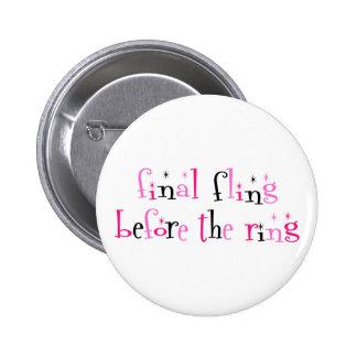 Fling final avant le bouton d'anneau badge rond 5 cm