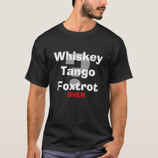 Fox-trot WTF de tango de whiskey ? T-shirt