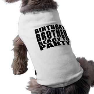 Frères : Frère d'anniversaire prêt à party T-shirt Pour Chien