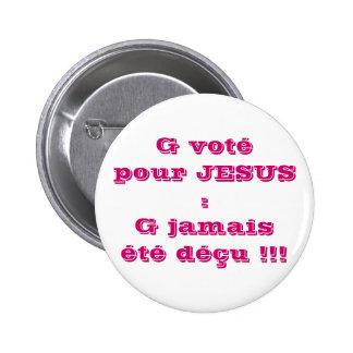 G voté pour JESUS :G jamais été déçu !!! Pin's