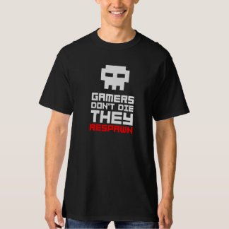 Gamers don't die. They respawn T-shirt