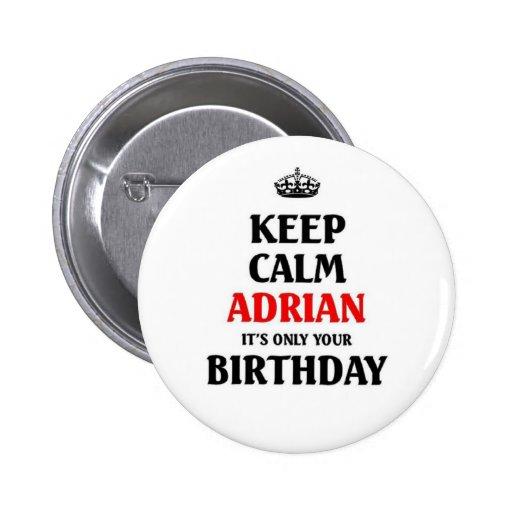 """Gardez Adrian calme il """" s seulement votre anniver Pin's Avec Agrafe"""