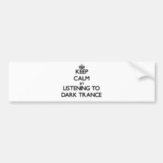 Gardez le calme en écoutant la TRANSE FONCÉE Autocollant Pour Voiture