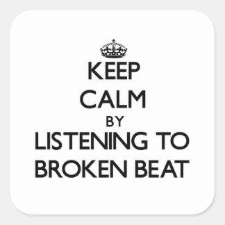 Gardez le calme en écoutant le BATTEMENT CASSÉ