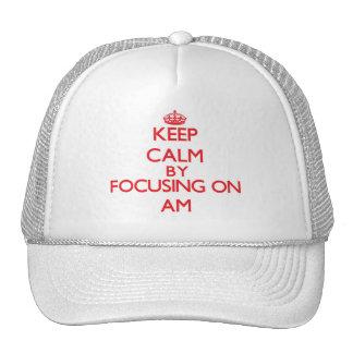 Gardez le calme en focalisant dessus l AM Casquettes De Camionneur