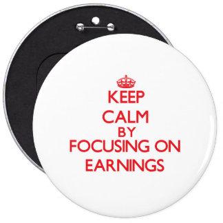 Gardez le calme en se concentrant sur des REVENUS Badge Avec Épingle