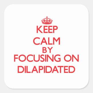Gardez le calme en se concentrant sur Dilapidated Autocollant Carré