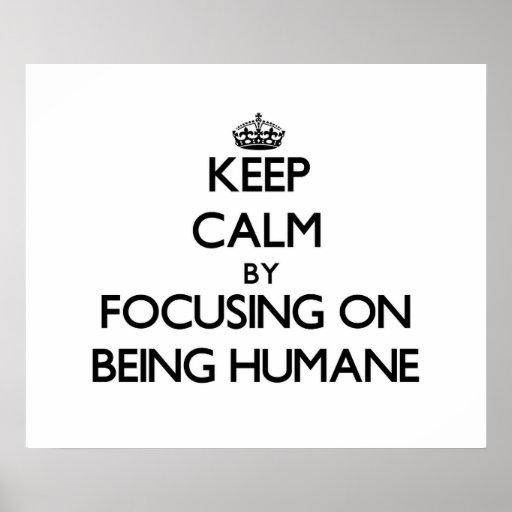 Gardez le calme en se concentrant sur être humanit poster