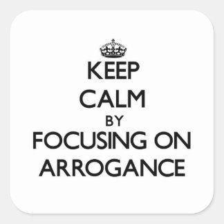 Gardez le calme en se concentrant sur l arrogance