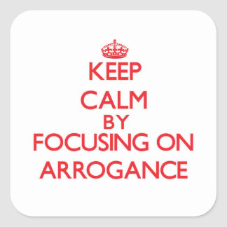 Gardez le calme en se concentrant sur l arrogance autocollants
