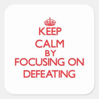 Gardez le calme en se concentrant sur la défaite sticker carré