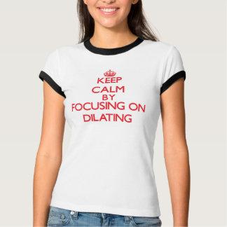 Gardez le calme en se concentrant sur la dilation t-shirt