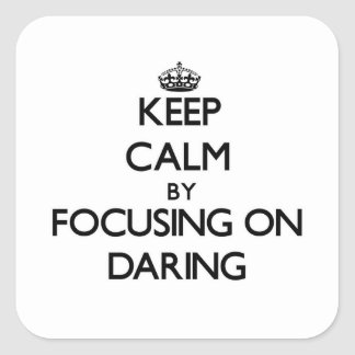 Gardez le calme en se concentrant sur l'audace autocollant carré