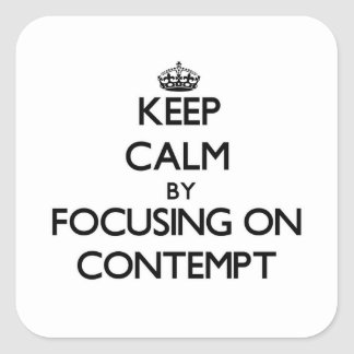 Gardez le calme en se concentrant sur le mépris stickers carrés