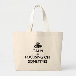 Gardez le calme en se focalisant dessus parfois sacs fourre-tout