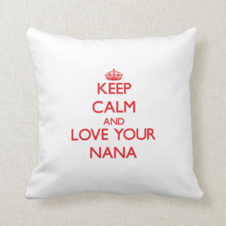 Gardez le calme et aimez votre Nana Oreiller