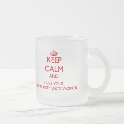 Gardez le calme et aimez votre travailleur d'arts  tasse
