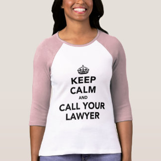 Gardez le calme et appelez votre avocat t-shirt