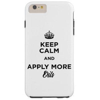 Gardez le calme et appliquez plus d'huiles coque tough iPhone 6 plus