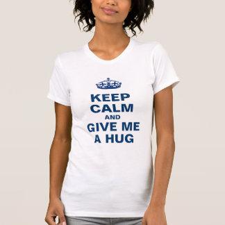 Gardez le calme et donnez-moi une étreinte t-shirt