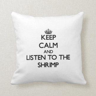 Gardez le calme et écoutez la crevette oreillers