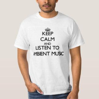 Gardez le calme et écoutez la MUSIQUE AMBIANTE T-shirt