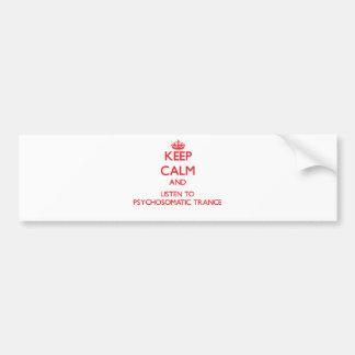 Gardez le calme et écoutez la TRANSE PSYCHOSOMATIQ Autocollant Pour Voiture