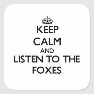 Gardez le calme et écoutez les renards sticker carré