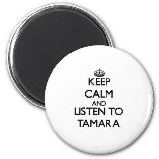 Gardez le calme et écoutez Tamara Aimants Pour Réfrigérateur