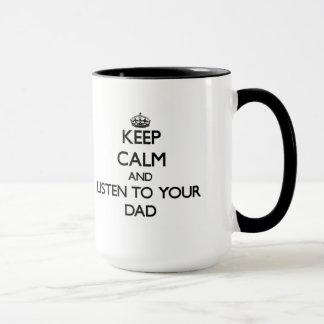 Gardez le calme et écoutez votre papa mugs