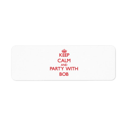 Gardez le calme et la partie avec Bob Étiquettes D'adresse Retour