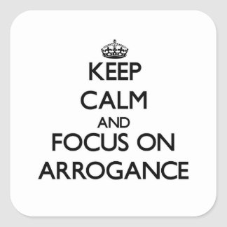 Gardez le calme et le foyer sur l arrogance