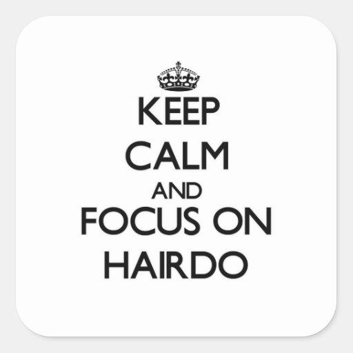 Gardez le calme et le foyer sur la coiffure autocollants carrés
