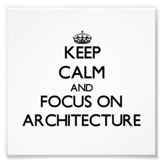 Gardez le calme et le foyer sur l'architecture impression photo