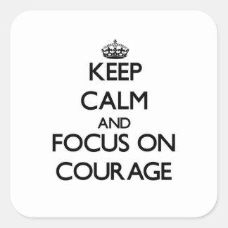 Gardez le calme et le foyer sur le courage