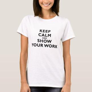 Gardez le calme et montrez votre travail t-shirt