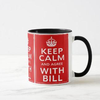 Gardez le calme et soyez d'accord avec Bill Mug