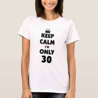 Gardez le calme que j'ai seulement 30 ans t-shirt