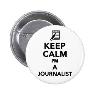 Gardez le calme que je suis un journaliste badge avec épingle