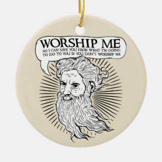 God: Worship me so I can save you from me Ornaments