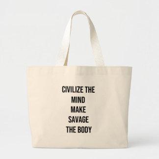 Grand Tote Bag Civilisez l'esprit, faites à sauvage le corps