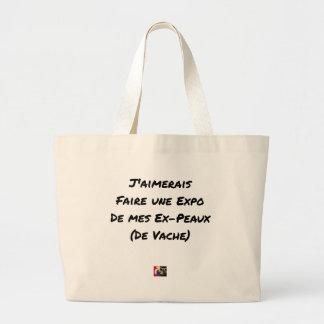 GRAND TOTE BAG J'AIMERAIS FAIRE UNE EXPO DE MES EX-PEAUX