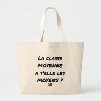 GRAND TOTE BAG LA CLASSE MOYENNE A T'ELLE LES MOYENS ?