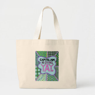 Grand Tote Bag Le capitalisme meurt. Yay. Activisme drôle cynique