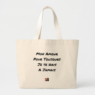 GRAND TOTE BAG MON AMOUR, POUR TOUJOURS, JE TE HAIS, À JAMAIS