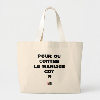 Grand Tote Bag POUR OU CONTRE LE MARIAGE GOY ? - Jeux de mots