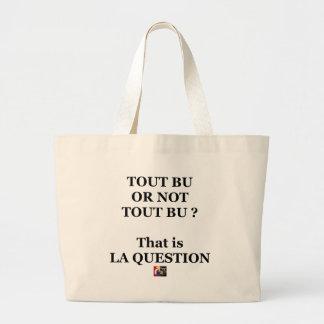 Grand Tote Bag TOUT BU OR NOT TOUT BU ? That is LA QUESTION