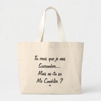 Grand Tote Bag tu crois que je vais succomber mais as tu su ?